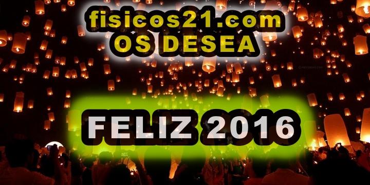 Fisicos21.com os desea FELIZ 2016